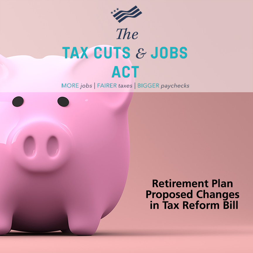 Retirement Plan Proposed Changes In Tax Reform Bill