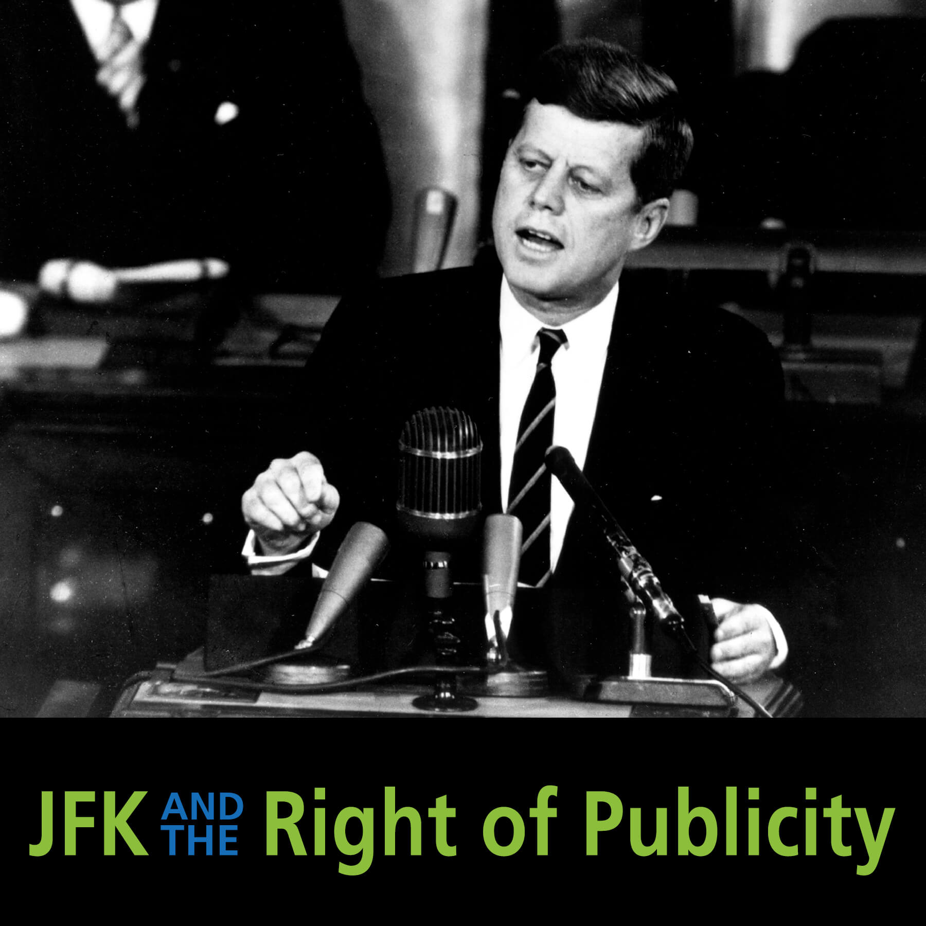 jfk and the right of publicity, president john f Kennedy giving a speech
