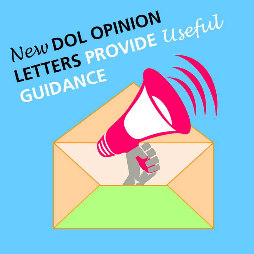 new dol opinion letters provide useful guidance