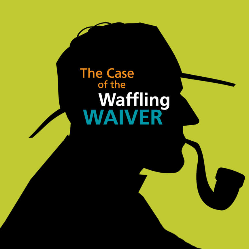 case of the waffling waiver