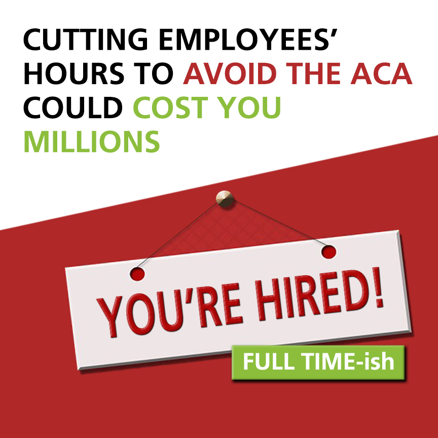 Cutting employees' hours to avoid the ACA could cost you millions