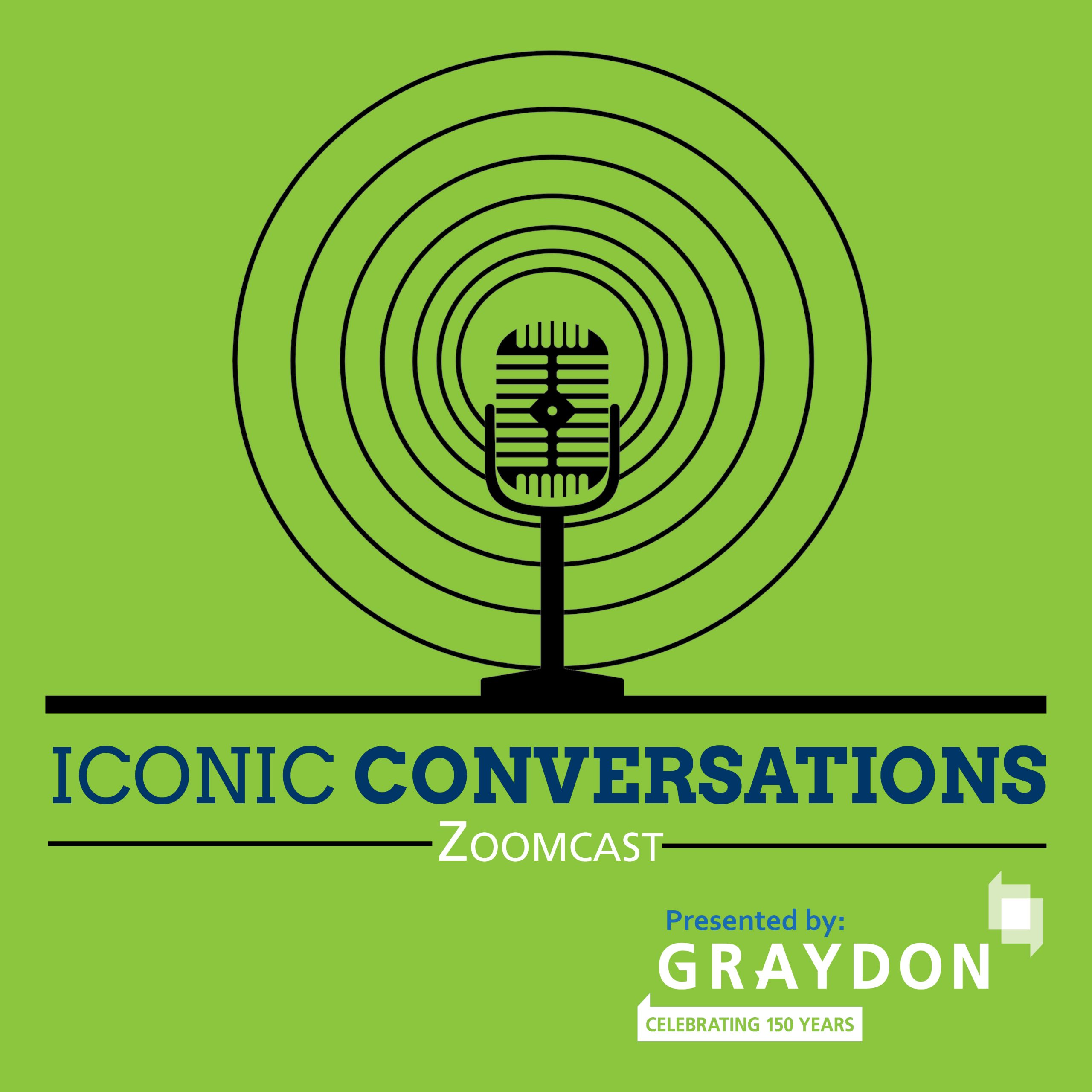 Iconic Conversations Zoomcast presented by Graydon